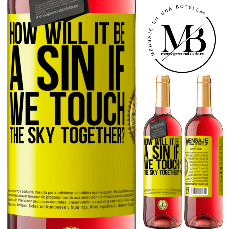 24,95 € Free Shipping   Rosé Wine ROSÉ Edition How will it be a sin if we touch the sky together? Yellow Label. Customizable label Young wine Harvest 2020 Tempranillo