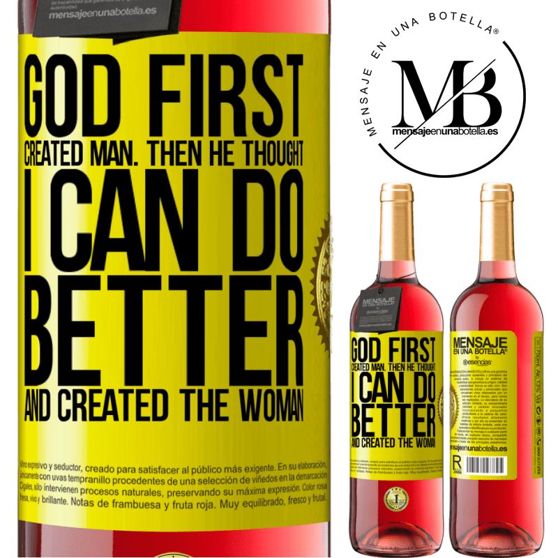 24,95 € Free Shipping | Rosé Wine ROSÉ Edition God first created man. Then he thought I can do better, and created the woman Yellow Label. Customizable label Young wine Harvest 2020 Tempranillo