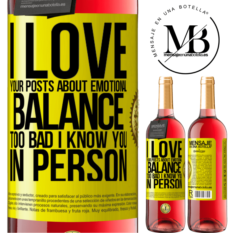 24,95 € Free Shipping   Rosé Wine ROSÉ Edition I love your posts about emotional balance. Too bad I know you in person Yellow Label. Customizable label Young wine Harvest 2020 Tempranillo