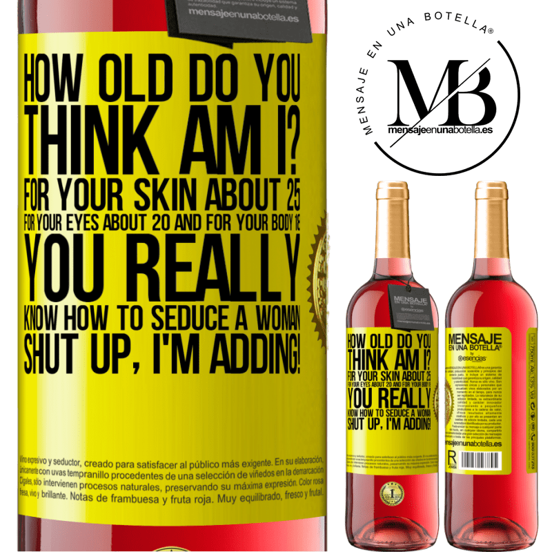 24,95 € Free Shipping | Rosé Wine ROSÉ Edition how old are you? For your skin about 25, for your eyes about 20 and for your body 18. You really know how to seduce a woman Yellow Label. Customizable label Young wine Harvest 2020 Tempranillo