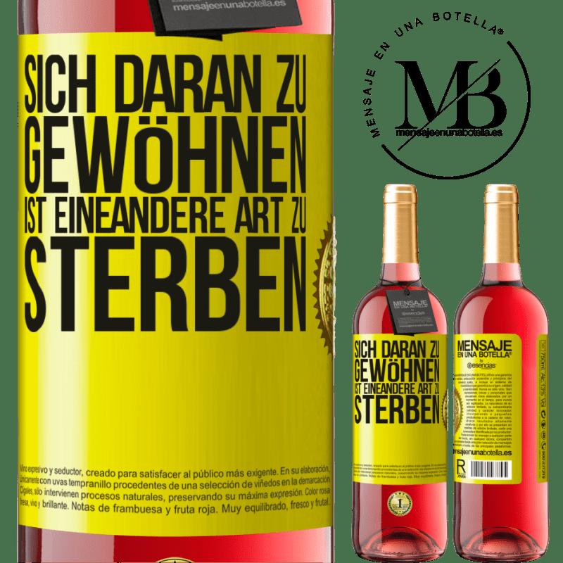 24,95 € Kostenloser Versand | Roséwein ROSÉ Ausgabe Sich daran zu gewöhnen ist eine andere Art zu sterben Gelbes Etikett. Anpassbares Etikett Junger Wein Ernte 2020 Tempranillo