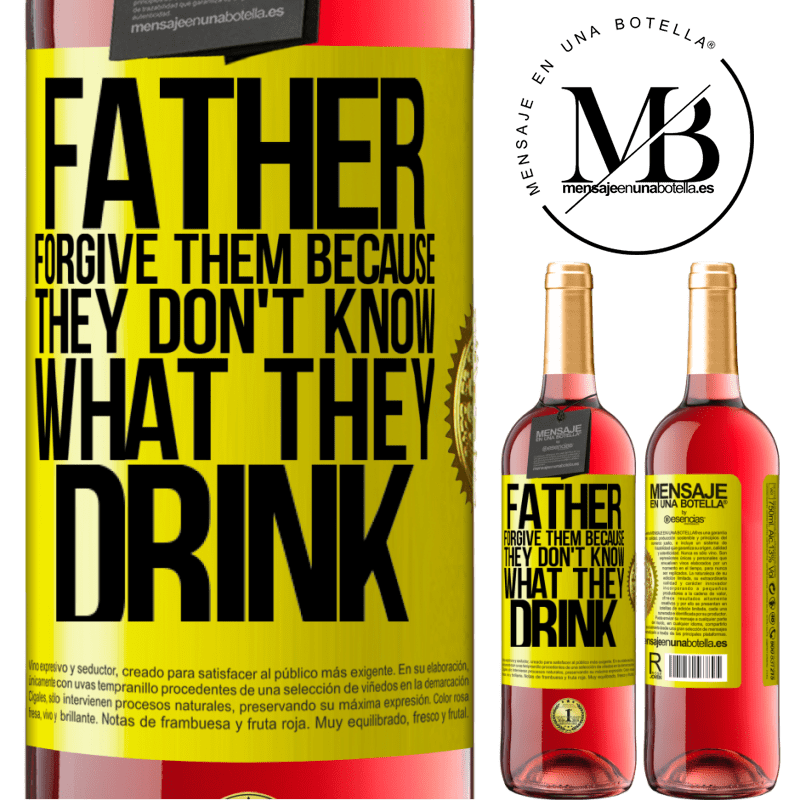 24,95 € Free Shipping   Rosé Wine ROSÉ Edition Father, forgive them, because they don't know what they drink Yellow Label. Customizable label Young wine Harvest 2020 Tempranillo