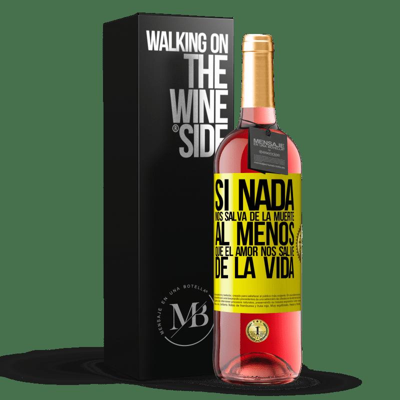 24,95 € Envoi gratuit | Vin rosé Édition ROSÉ Si rien ne nous sauve de la mort, à moins que l'amour ne nous sauve de la vie Étiquette Jaune. Étiquette personnalisable Vin jeune Récolte 2020 Tempranillo