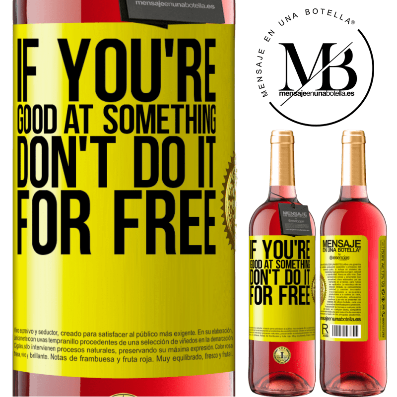 24,95 € Free Shipping | Rosé Wine ROSÉ Edition If you're good at something, don't do it for free Yellow Label. Customizable label Young wine Harvest 2020 Tempranillo