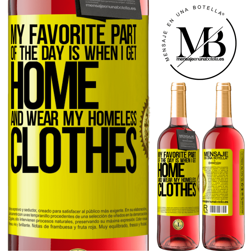 24,95 € Free Shipping | Rosé Wine ROSÉ Edition My favorite part of the day is when I get home and wear my homeless clothes Yellow Label. Customizable label Young wine Harvest 2020 Tempranillo