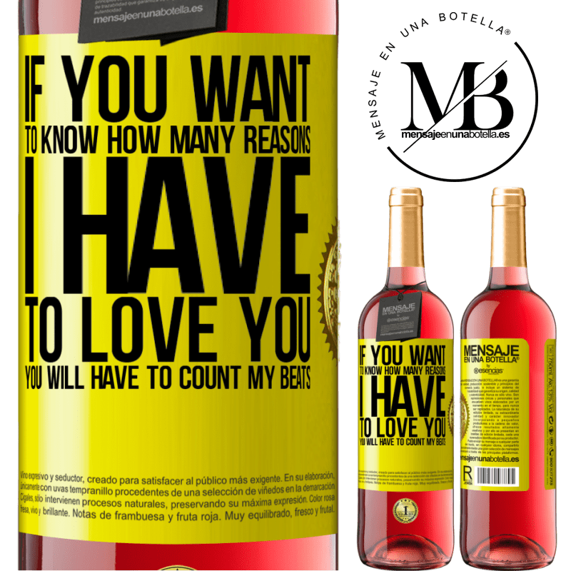 24,95 € Free Shipping   Rosé Wine ROSÉ Edition If you want to know how many reasons I have to love you, you will have to count my beats Yellow Label. Customizable label Young wine Harvest 2020 Tempranillo