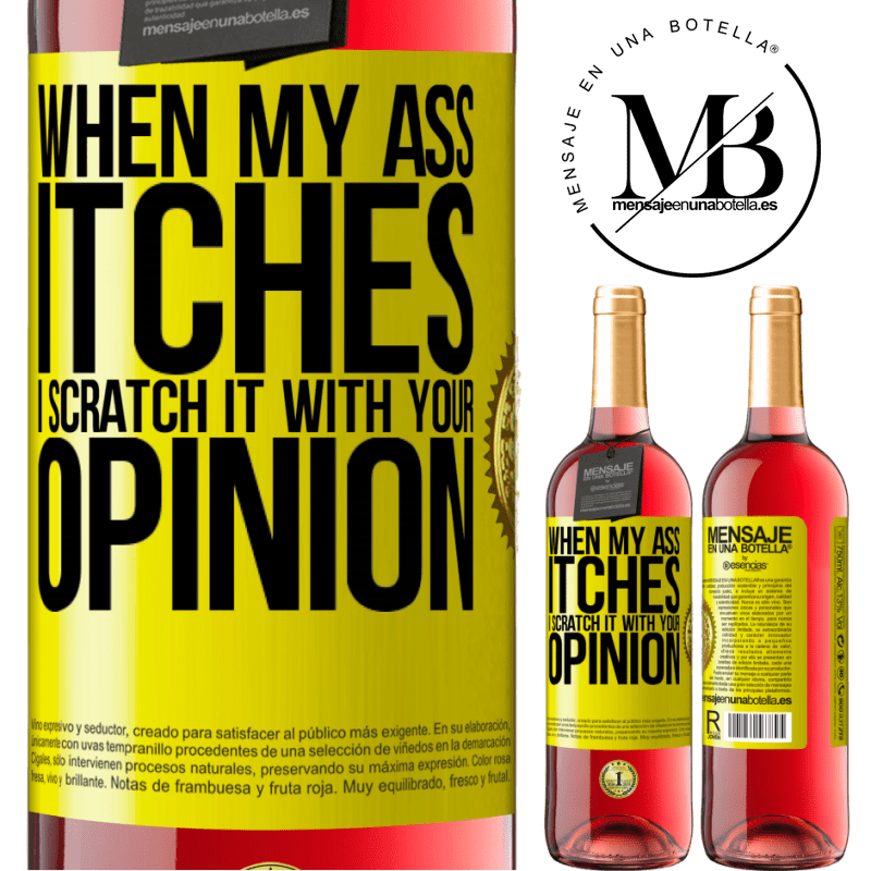 24,95 € Free Shipping   Rosé Wine ROSÉ Edition When my ass itches, I scratch it with your opinion Yellow Label. Customizable label Young wine Harvest 2020 Tempranillo