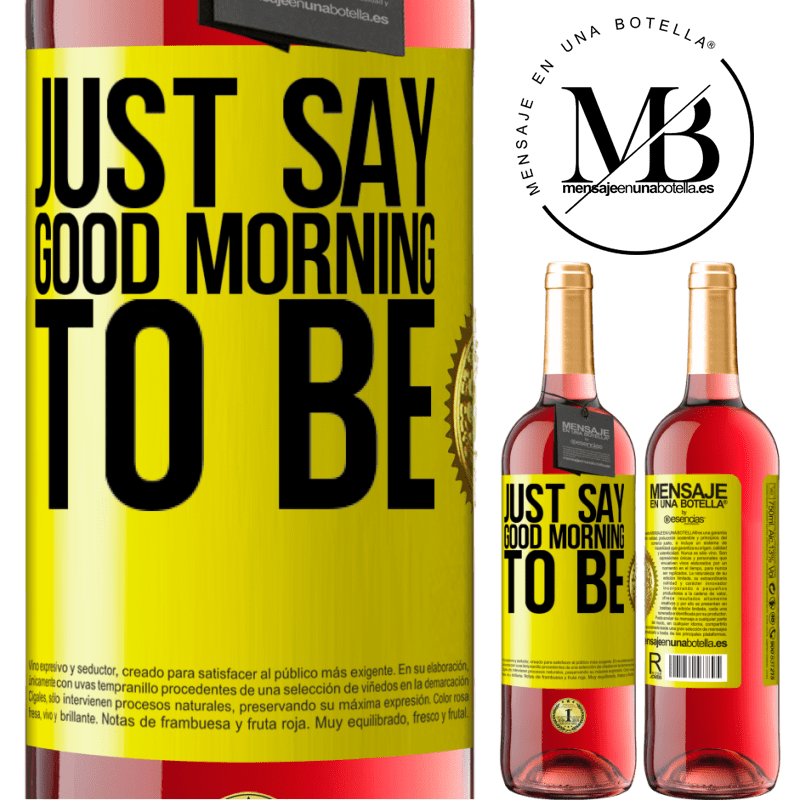 24,95 € Free Shipping   Rosé Wine ROSÉ Edition Just say Good morning to be Yellow Label. Customizable label Young wine Harvest 2020 Tempranillo