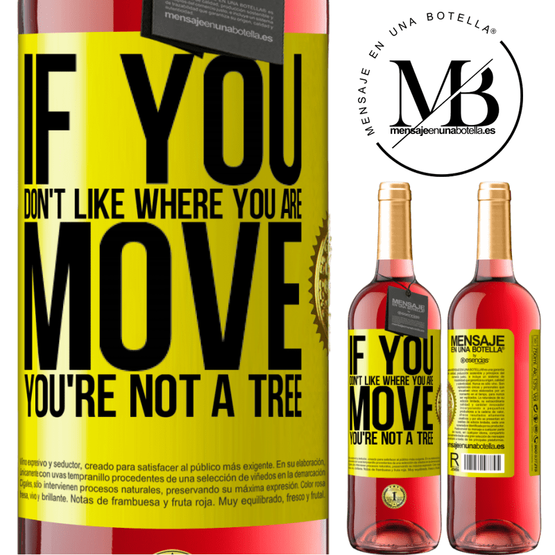 24,95 € Free Shipping | Rosé Wine ROSÉ Edition If you don't like where you are, move, you're not a tree Yellow Label. Customizable label Young wine Harvest 2020 Tempranillo