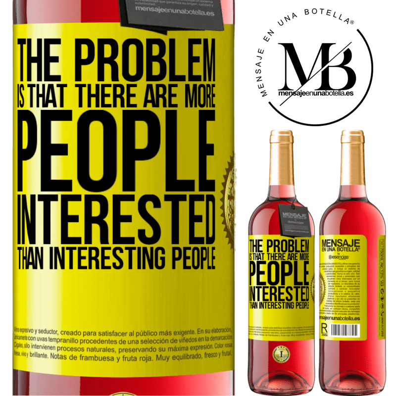 24,95 € Free Shipping   Rosé Wine ROSÉ Edition The problem is that there are more people interested than interesting people Yellow Label. Customizable label Young wine Harvest 2020 Tempranillo