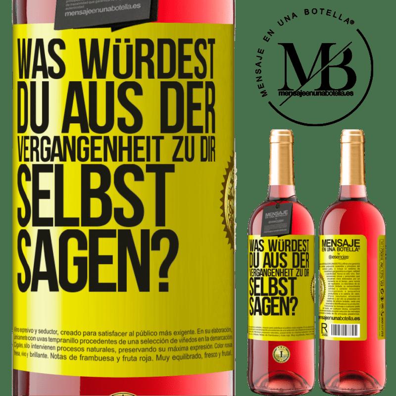 24,95 € Kostenloser Versand | Roséwein ROSÉ Ausgabe was würdest du aus der Vergangenheit zu dir selbst sagen? Gelbes Etikett. Anpassbares Etikett Junger Wein Ernte 2020 Tempranillo