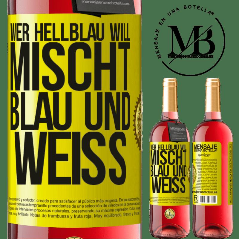 24,95 € Kostenloser Versand | Roséwein ROSÉ Ausgabe Wer hellblau will, mischt blau und weiß Gelbes Etikett. Anpassbares Etikett Junger Wein Ernte 2020 Tempranillo