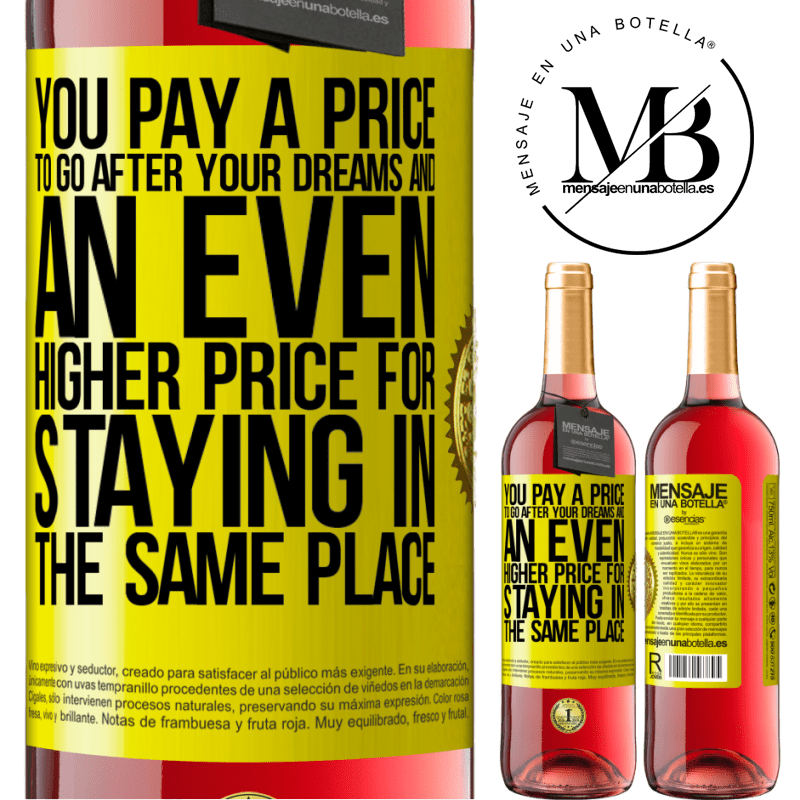 24,95 € Free Shipping | Rosé Wine ROSÉ Edition You pay a price to go after your dreams, and an even higher price for staying in the same place Yellow Label. Customizable label Young wine Harvest 2020 Tempranillo