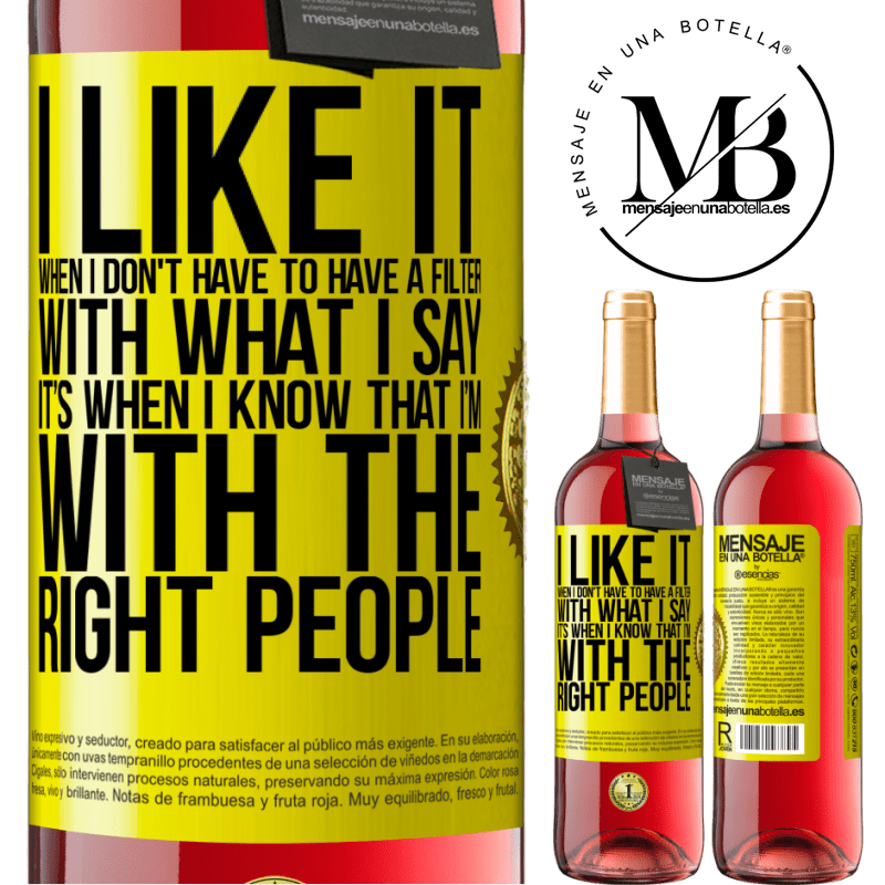 24,95 € Free Shipping | Rosé Wine ROSÉ Edition I like it when I don't have to have a filter with what I say. It's when I know that I'm with the right people Yellow Label. Customizable label Young wine Harvest 2020 Tempranillo