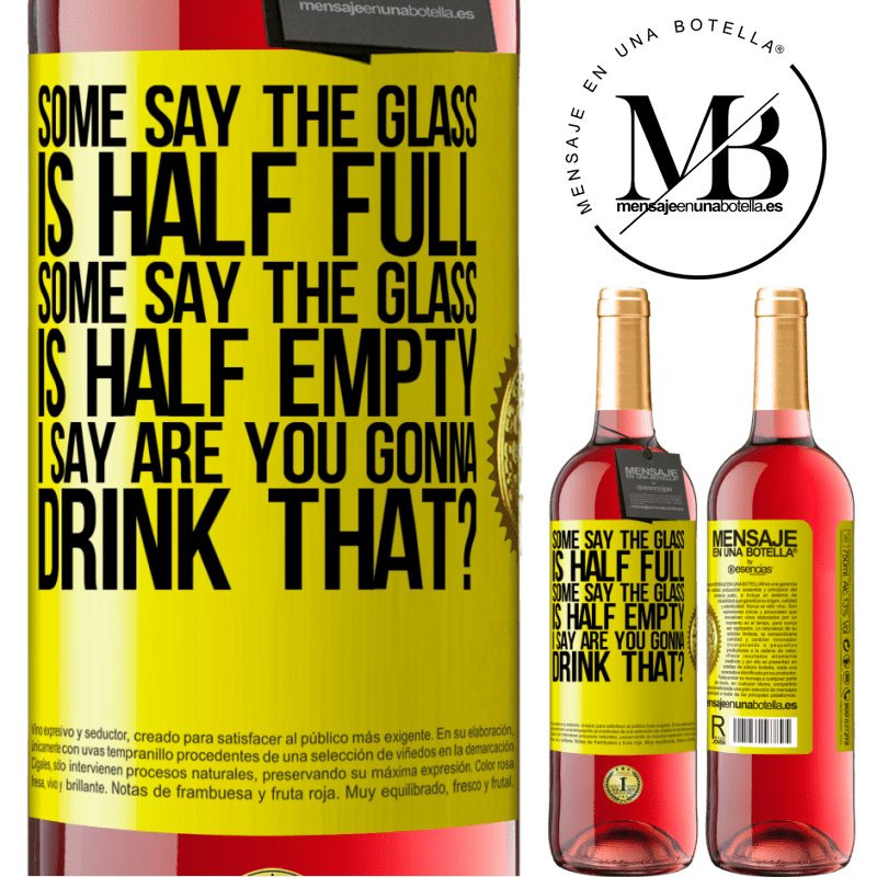 24,95 € Free Shipping   Rosé Wine ROSÉ Edition Some say the glass is half full, some say the glass is half empty. I say are you gonna drink that? Yellow Label. Customizable label Young wine Harvest 2020 Tempranillo