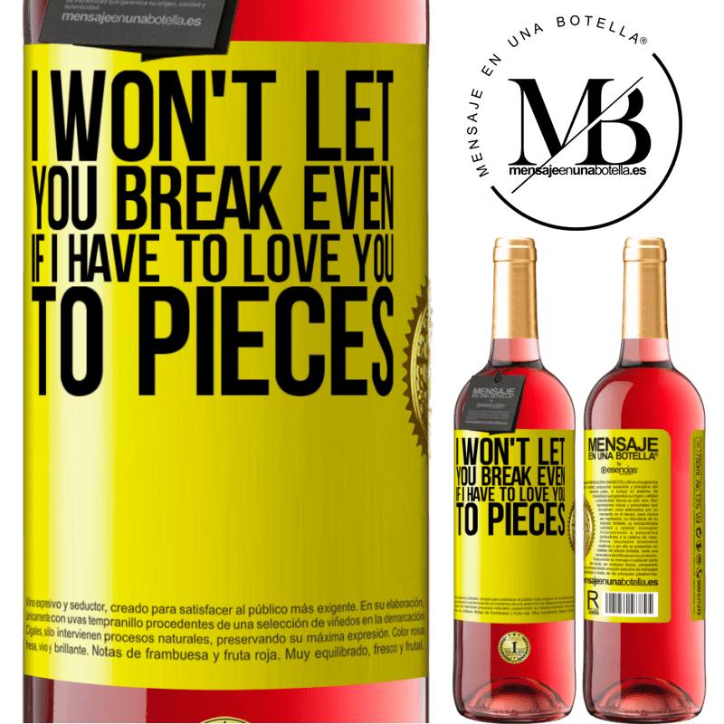24,95 € Free Shipping | Rosé Wine ROSÉ Edition I won't let you break even if I have to love you to pieces Yellow Label. Customizable label Young wine Harvest 2020 Tempranillo