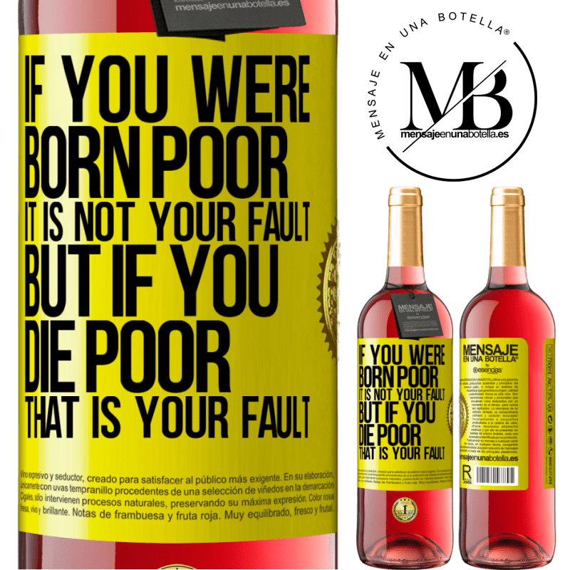 24,95 € Free Shipping | Rosé Wine ROSÉ Edition If you were born poor, it is not your fault. But if you die poor, that is your fault Yellow Label. Customizable label Young wine Harvest 2020 Tempranillo