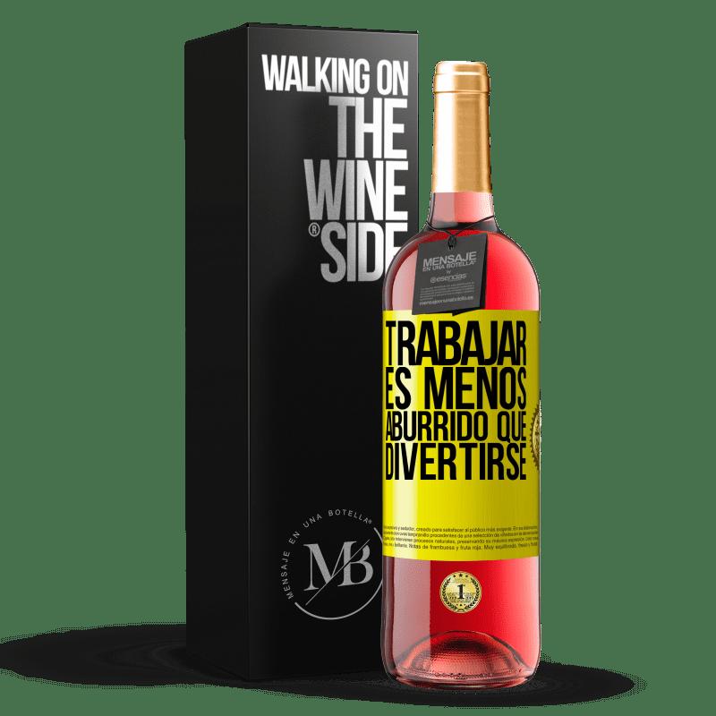 24,95 € Envoi gratuit   Vin rosé Édition ROSÉ Travailler est moins ennuyeux que s'amuser Étiquette Jaune. Étiquette personnalisable Vin jeune Récolte 2020 Tempranillo