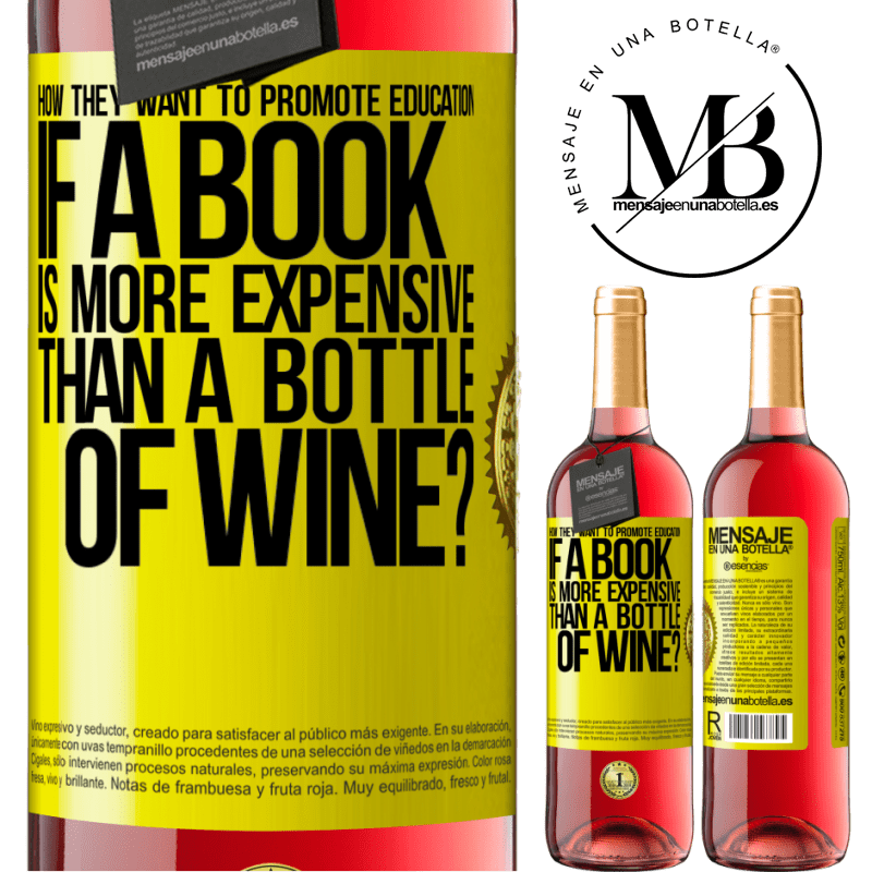 24,95 € Free Shipping   Rosé Wine ROSÉ Edition How they want to promote education if a book is more expensive than a bottle of wine Yellow Label. Customizable label Young wine Harvest 2020 Tempranillo