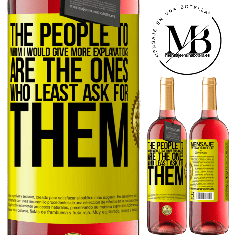 24,95 € Free Shipping | Rosé Wine ROSÉ Edition The people to whom I would give more explanations are the ones who least ask for them Yellow Label. Customizable label Young wine Harvest 2020 Tempranillo
