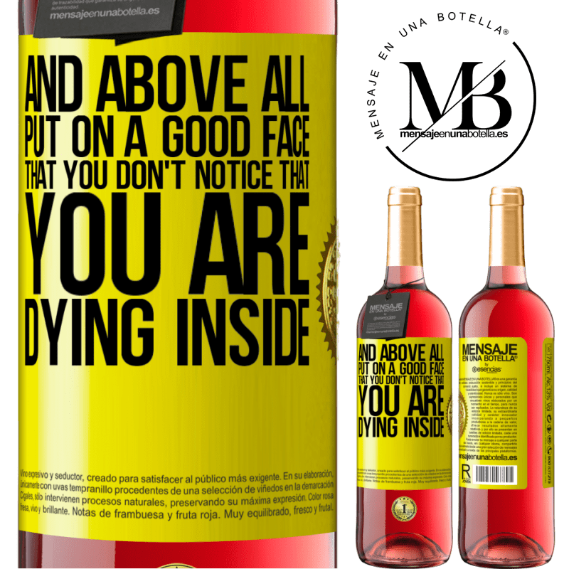 24,95 € Free Shipping | Rosé Wine ROSÉ Edition And above all, put on a good face, that you don't notice that you are dying inside Yellow Label. Customizable label Young wine Harvest 2020 Tempranillo
