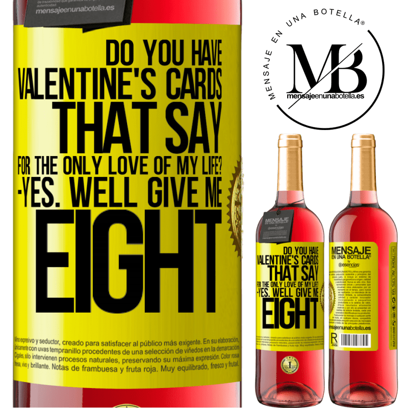24,95 € Free Shipping | Rosé Wine ROSÉ Edition Do you have Valentine's cards that say: For the only love of my life? -Yes. Well give me eight Yellow Label. Customizable label Young wine Harvest 2020 Tempranillo