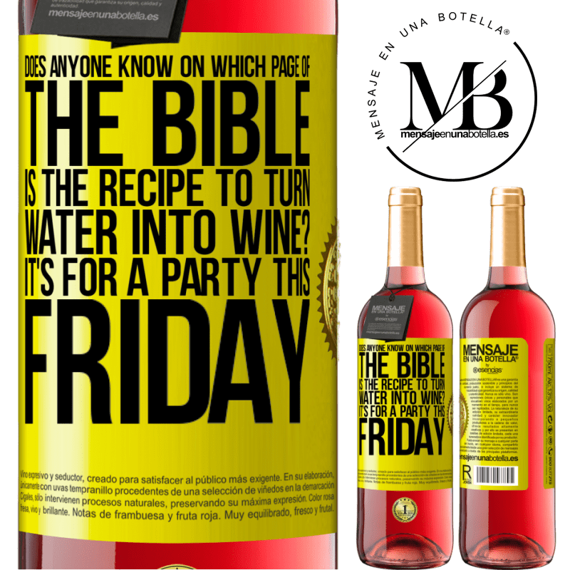 24,95 € Free Shipping | Rosé Wine ROSÉ Edition Does anyone know on which page of the Bible is the recipe to turn water into wine? It's for a party this Friday Yellow Label. Customizable label Young wine Harvest 2020 Tempranillo