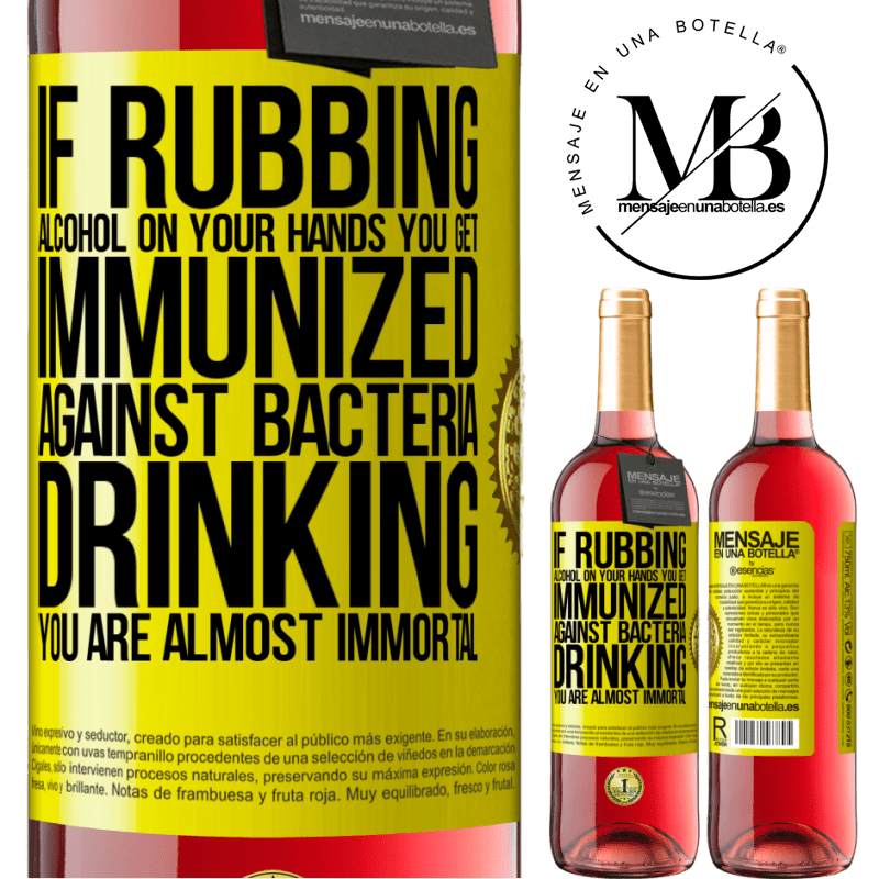 24,95 € Free Shipping | Rosé Wine ROSÉ Edition If rubbing alcohol on your hands you get immunized against bacteria, drinking it is almost immortal Yellow Label. Customizable label Young wine Harvest 2020 Tempranillo