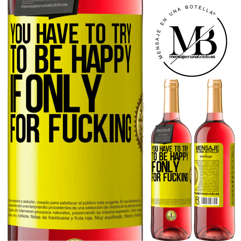 24,95 € Free Shipping   Rosé Wine ROSÉ Edition You have to try to be happy, if only for fucking Yellow Label. Customizable label Young wine Harvest 2020 Tempranillo