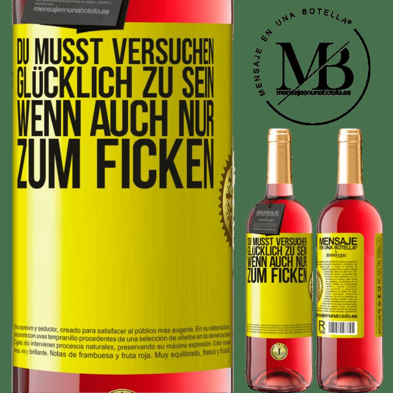 24,95 € Kostenloser Versand   Roséwein ROSÉ Ausgabe Du musst versuchen glücklich zu sein, wenn auch nur zum Ficken Gelbes Etikett. Anpassbares Etikett Junger Wein Ernte 2020 Tempranillo