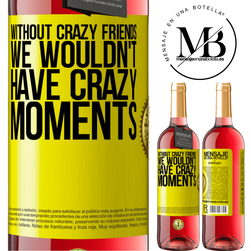 24,95 € Free Shipping   Rosé Wine ROSÉ Edition Without crazy friends, we wouldn't have crazy moments Yellow Label. Customizable label Young wine Harvest 2020 Tempranillo