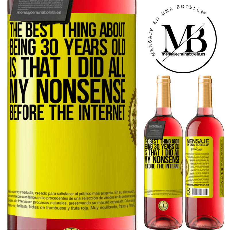 24,95 € Free Shipping | Rosé Wine ROSÉ Edition The best thing about being 30 years old is that I did all my nonsense before the Internet Yellow Label. Customizable label Young wine Harvest 2020 Tempranillo