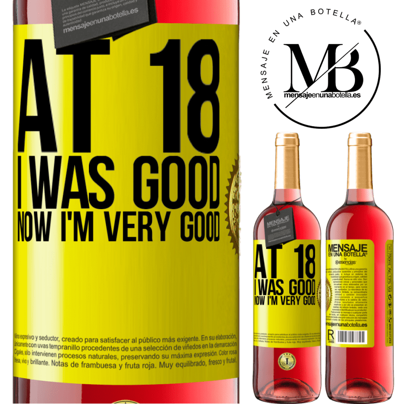 24,95 € Free Shipping | Rosé Wine ROSÉ Edition At 18 he was good. Now I'm very good Yellow Label. Customizable label Young wine Harvest 2020 Tempranillo