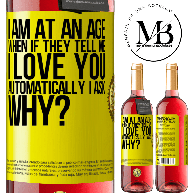 24,95 € Free Shipping | Rosé Wine ROSÉ Edition I am at an age when if they tell me, I love you automatically I ask, why? Yellow Label. Customizable label Young wine Harvest 2020 Tempranillo