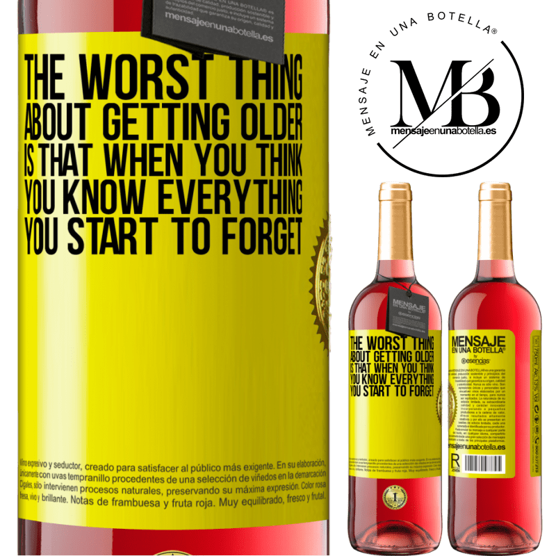 24,95 € Free Shipping   Rosé Wine ROSÉ Edition The worst thing about getting older is that when you think you know everything, you start to forget Yellow Label. Customizable label Young wine Harvest 2020 Tempranillo