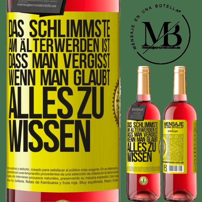 24,95 € Kostenloser Versand   Roséwein ROSÉ Ausgabe Das Schlimmste am Älterwerden ist, dass man vergisst, wenn man glaubt, alles zu wissen Gelbes Etikett. Anpassbares Etikett Junger Wein Ernte 2020 Tempranillo
