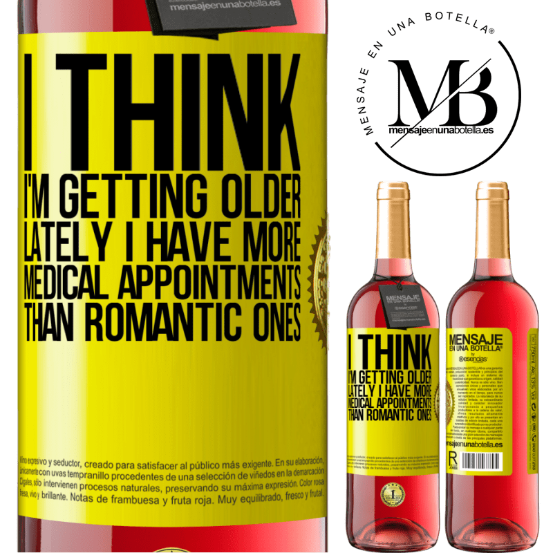 24,95 € Free Shipping | Rosé Wine ROSÉ Edition I think I'm getting older. Lately I have more medical appointments than romantic ones Yellow Label. Customizable label Young wine Harvest 2020 Tempranillo