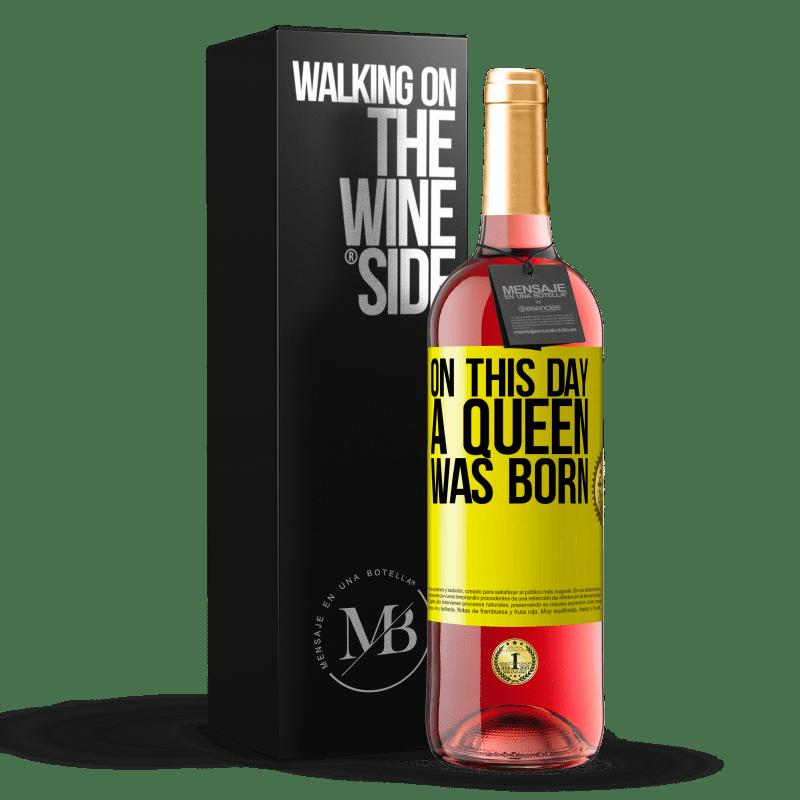 24,95 € Envoi gratuit | Vin rosé Édition ROSÉ Ce jour-là, une reine est née Étiquette Jaune. Étiquette personnalisable Vin jeune Récolte 2020 Tempranillo