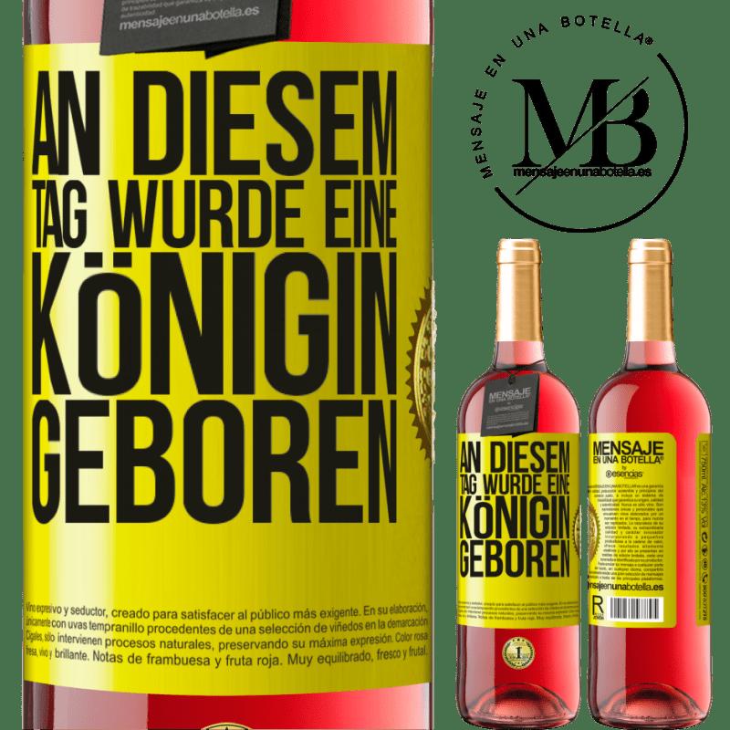 24,95 € Kostenloser Versand | Roséwein ROSÉ Ausgabe An diesem Tag wurde eine Königin geboren Gelbes Etikett. Anpassbares Etikett Junger Wein Ernte 2020 Tempranillo
