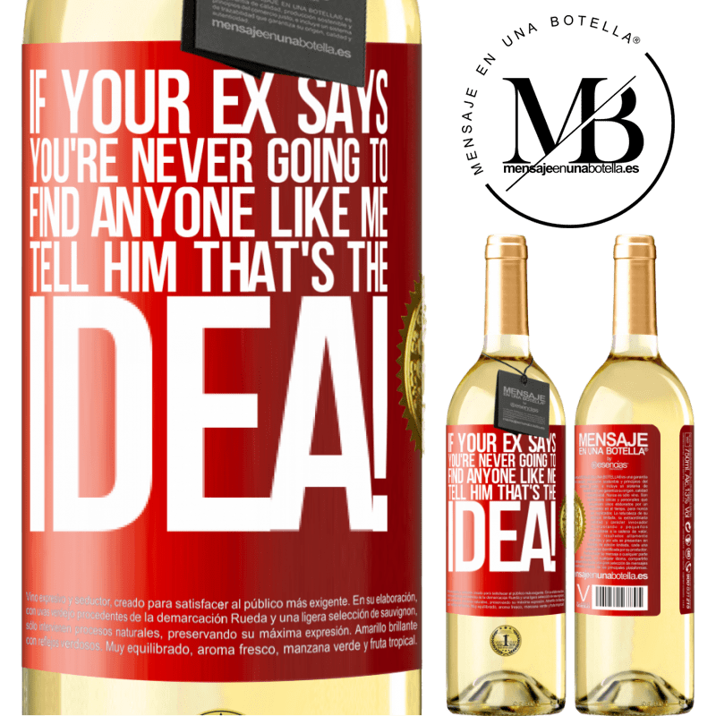 24,95 € Free Shipping   White Wine WHITE Edition If your ex says you're never going to find anyone like me tell him that's the idea! Red Label. Customizable label Young wine Harvest 2020 Verdejo