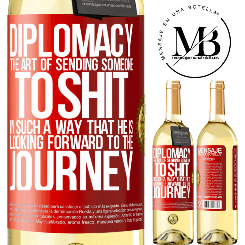 24,95 € Free Shipping   White Wine WHITE Edition Diplomacy. The art of sending someone to shit in such a way that he is looking forward to the journey Red Label. Customizable label Young wine Harvest 2020 Verdejo