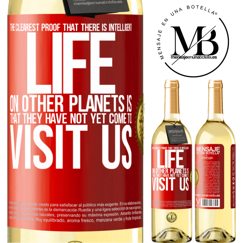24,95 € Free Shipping | White Wine WHITE Edition The clearest proof that there is intelligent life on other planets is that they have not yet come to visit us Red Label. Customizable label Young wine Harvest 2020 Verdejo
