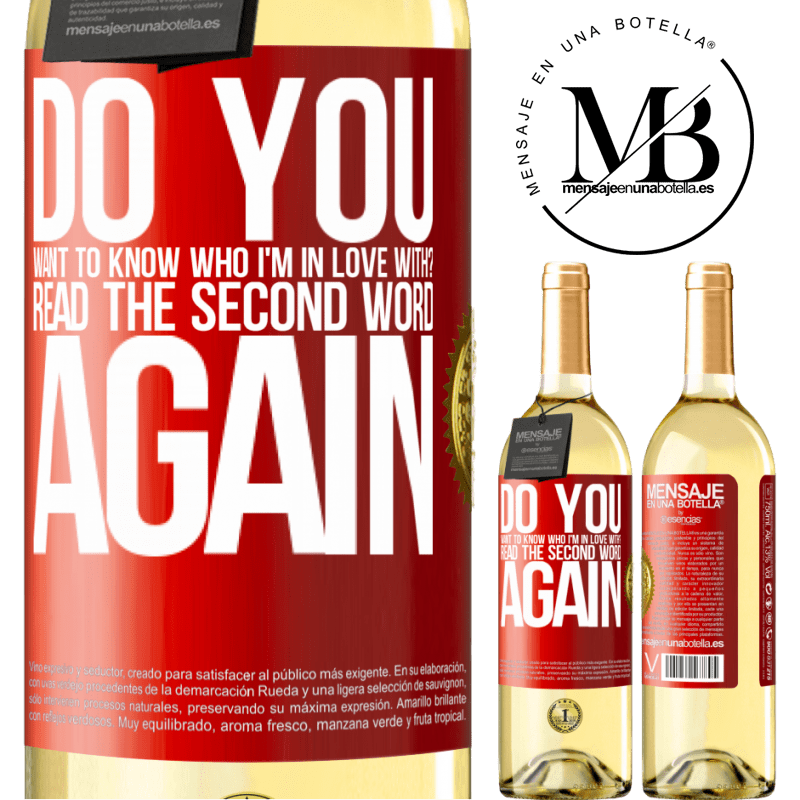 24,95 € Free Shipping   White Wine WHITE Edition do you want to know who I'm in love with? Read the first word again Red Label. Customizable label Young wine Harvest 2020 Verdejo