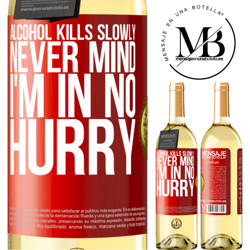24,95 € Free Shipping   White Wine WHITE Edition Alcohol kills slowly ... Never mind, I'm in no hurry Red Label. Customizable label Young wine Harvest 2020 Verdejo