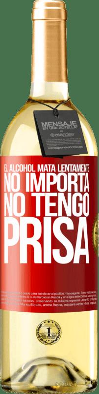 24,95 € Envío gratis | Vino Blanco Edición WHITE El alcohol mata lentamente...No importa, no tengo prisa Etiqueta Roja. Etiqueta personalizable Vino joven Cosecha 2020 Verdejo