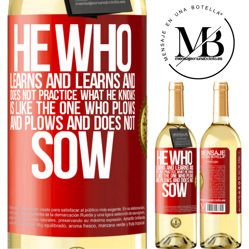 24,95 € Free Shipping | White Wine WHITE Edition He who learns and learns and does not practice what he knows is like the one who plows and plows and does not sow Red Label. Customizable label Young wine Harvest 2020 Verdejo
