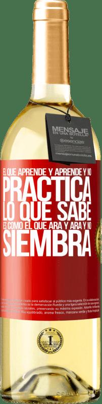24,95 € Envío gratis | Vino Blanco Edición WHITE El que aprende y aprende y no practica lo que sabe, es como el que ara y ara y no siembra Etiqueta Roja. Etiqueta personalizable Vino joven Cosecha 2020 Verdejo