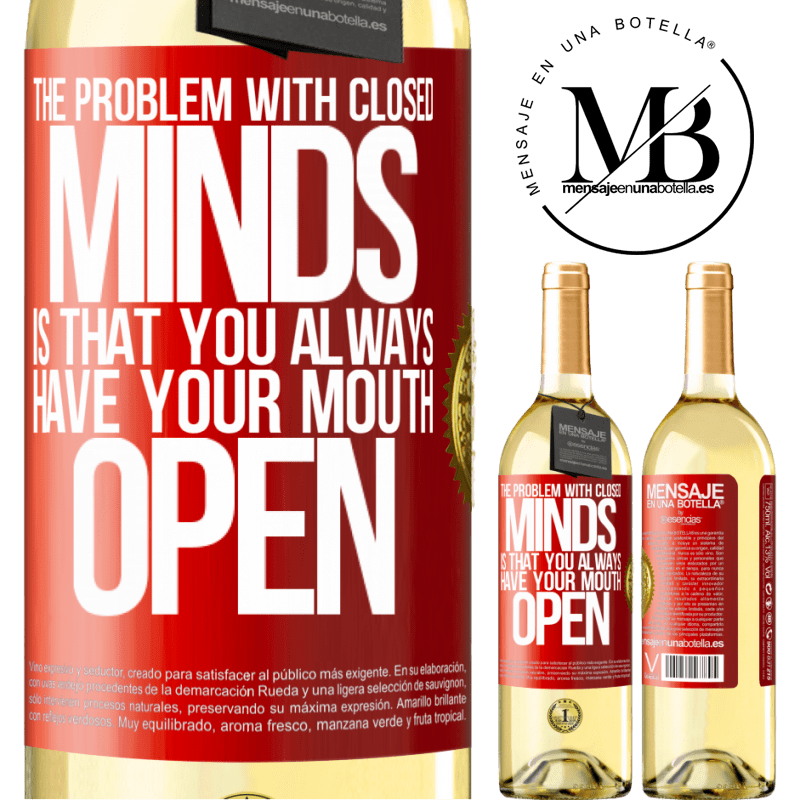 24,95 € Free Shipping | White Wine WHITE Edition The problem with closed minds is that you always have your mouth open Red Label. Customizable label Young wine Harvest 2020 Verdejo
