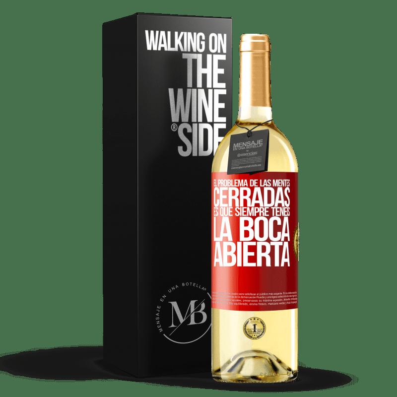 24,95 € Envío gratis | Vino Blanco Edición WHITE El problema de las mentes cerradas es que siempre tenéis la boca abierta Etiqueta Roja. Etiqueta personalizable Vino joven Cosecha 2020 Verdejo
