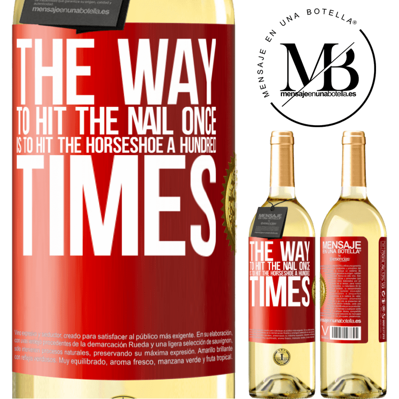 24,95 € Free Shipping | White Wine WHITE Edition The way to hit the nail once is to hit the horseshoe a hundred times Red Label. Customizable label Young wine Harvest 2020 Verdejo